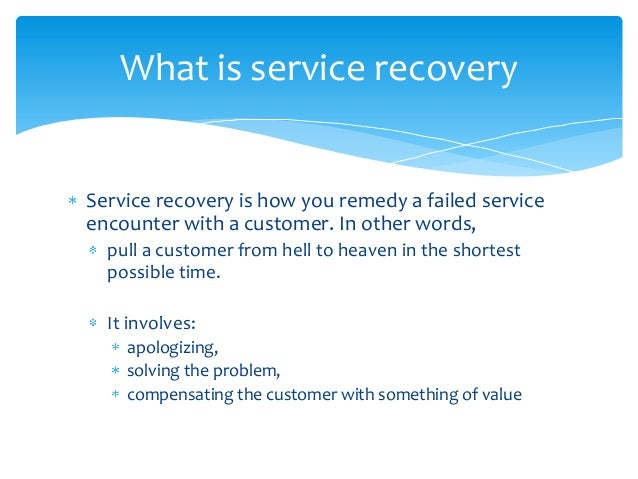 service failure and service recovery Organized service recovery policies and programs are important tools to firms in their efforts to maintain satisfied, loyal customers although service failure and recovery issues have received considerable attention in the literature, these topics have received only limited attention in the context of online retailing.