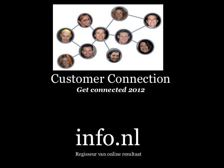 info.nl Regisseur van online resultaat Customer Connection Get connected 2012