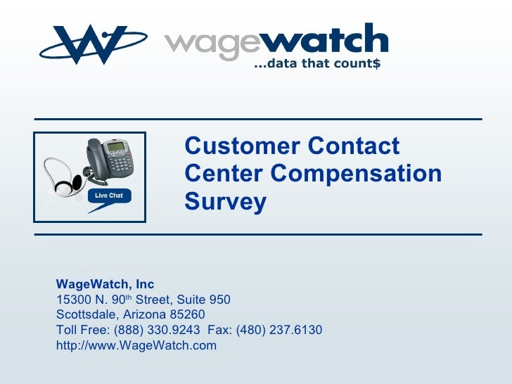 Customer Contact Center Compensation Survey WageWatch, Inc 15300 N. 90 th  Street, Suite 950 Scottsdale, Arizona 85260 Tol...