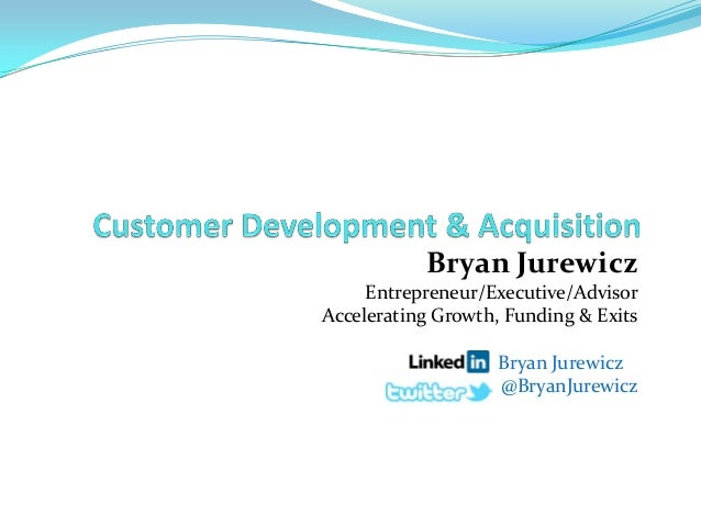 Bryan Jurewicz  Entrepreneur/Executive/Advisor Accelerating Growth, Funding & Exits  Bryan Jurewicz @BryanJurewicz