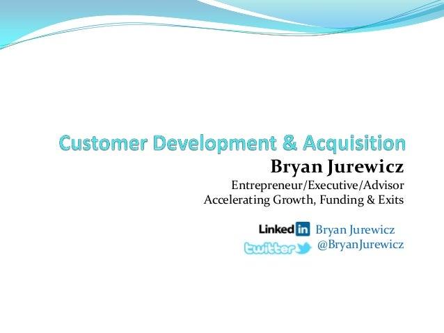 Customer Development & Acquisition -Bryan Jurewicz