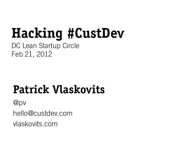 Hacking #CustDevDC Lean Startup CircleFeb 21, 2012Patrick Vlaskovits@pvhello@custdev.comvlaskovits.com