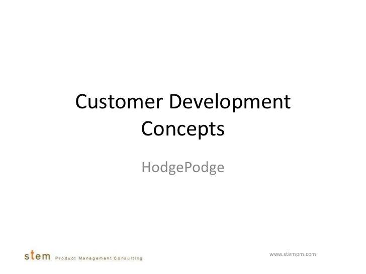 Customer Development Concepts<br />HodgePodge<br />www.stempm.com <br />