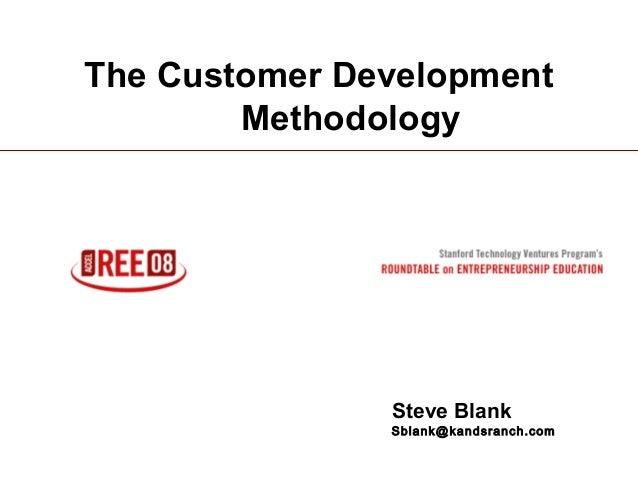 1 The Customer Development Methodology Steve Blank Sblank@kandsranch.com