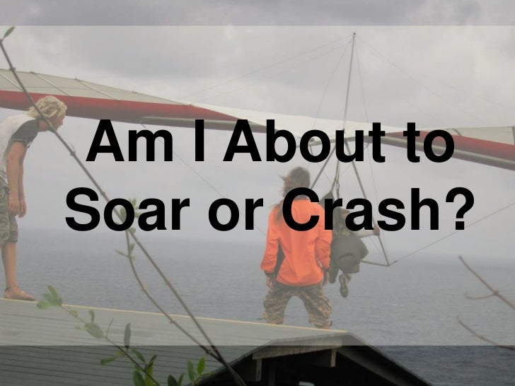 Am I About toSoar or Crash?