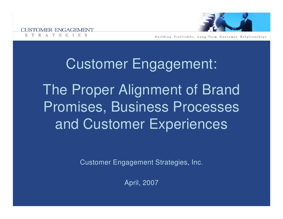 Customer Engagement: The Proper Alignment of Brand Promises, Business Processes  and Customer Experiences       Customer E...