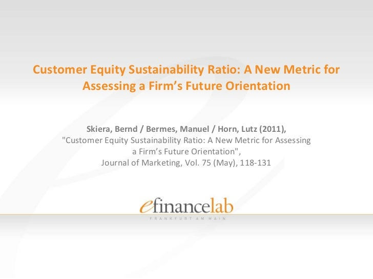 Customer Equity Sustainability Ratio: A New Metric for Assessing a Firm's Future Orientation<br />Skiera, Bernd / Bermes, ...
