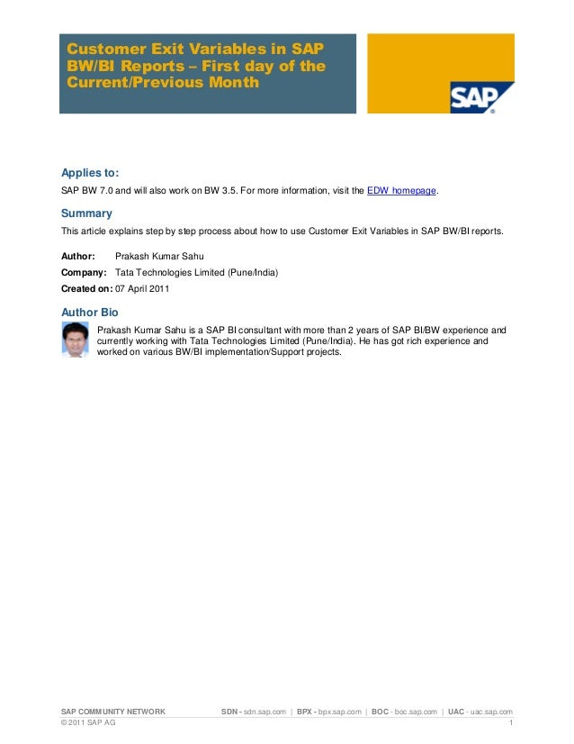 Customer Exit Variables in SAP BW/BI Reports – First day of the Current/Previous MonthApplies to:SAP BW 7.0 and will also ...