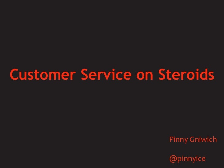 Customer Service on Steroids Pinny Gniwich @pinnyice