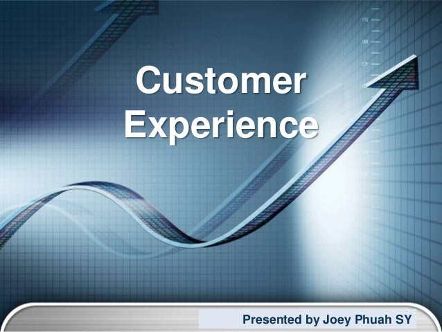 CustomerExperience      Presented by Joey Phuah SY                           LOGO