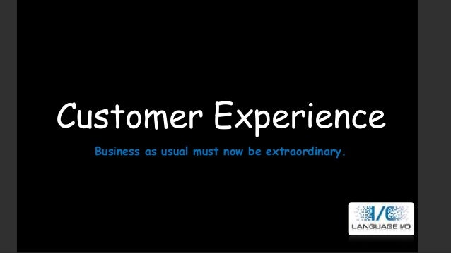 Customer Experience: Business as usual must now be extraordinary!