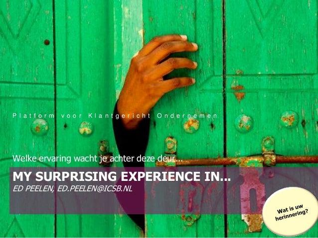 MY SURPRISING EXPERIENCE IN... ED PEELEN, ED.PEELEN@ICSB.NL Welke ervaring wacht je achter deze deur... P l a t f o r m v ...