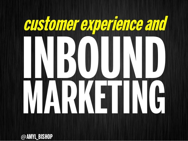 customer experience andINBOUNDMARKETING@AMYL_BISHOP