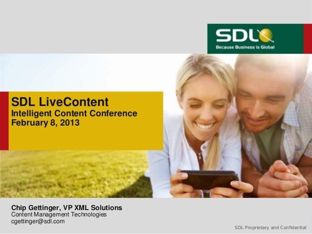 SDL LiveContentIntelligent Content ConferenceFebruary 8, 2013Chip Gettinger, VP XML SolutionsContent Management Technologi...