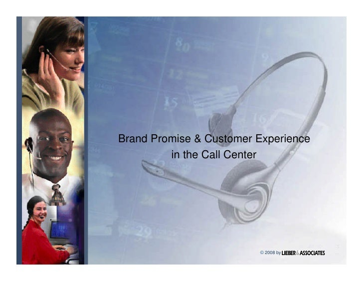 Brand Promise & Customer Experience          in the Call Center                              © 2008 by