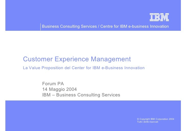 Business Consulting Services / Centre for IBM e-business Innovation     Customer Experience Management La Value Propositio...