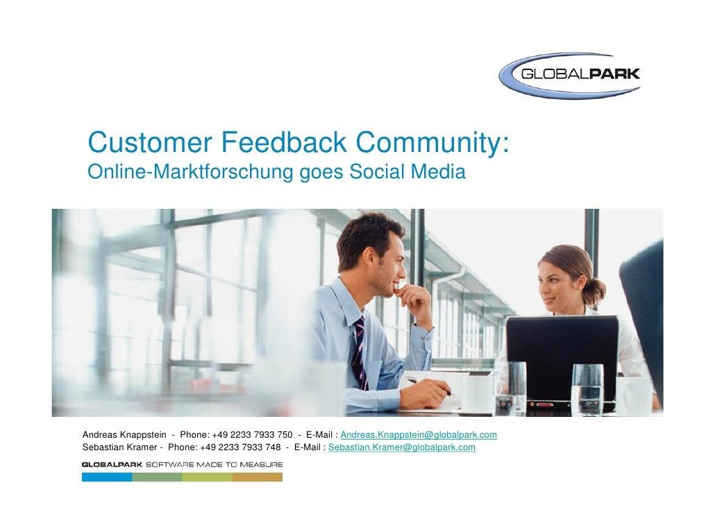 Customer Feedback Community:  Online-Marktforschung goes Social Media     Andreas Knappstein - Phone: +49 2233 7933 750 - ...