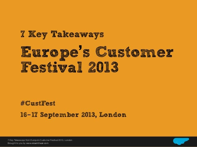 7 Key Takeaways  Europe's Customer Festival 2013 #CustFest 16-17 September 2013, London Relax In The Air 7 Key Takeaways f...