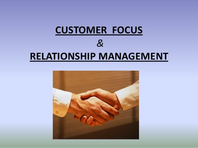 CUSTOMER FOCUS & RELATIONSHIP MANAGEMENT