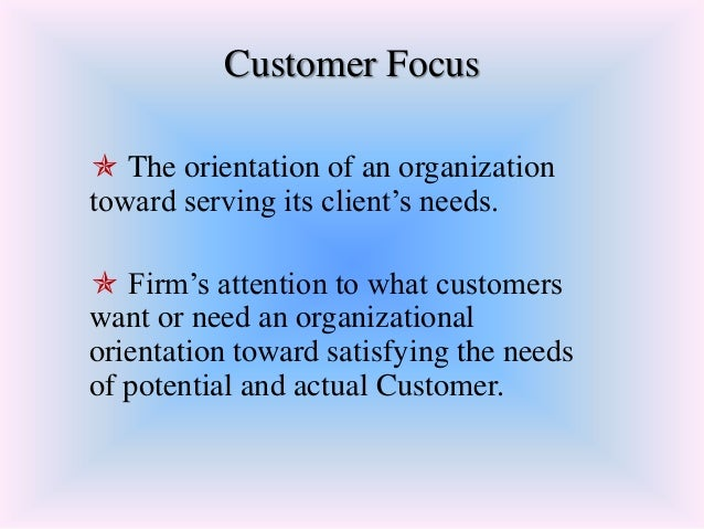 define customer focus Corporate culture, as any business textbook will tell you, is tricky to define, and trickier still to change culture can neither be simply imposed on a business nor created by flicking a switch however, the following key steps can help put your business on the path toward a customer-focused culture 1) cement.