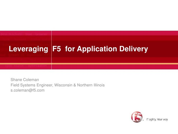 Leveraging  F5  for Application Delivery<br />Shane Coleman<br />Field Systems Engineer, Wisconsin & Northern Illinois<br ...