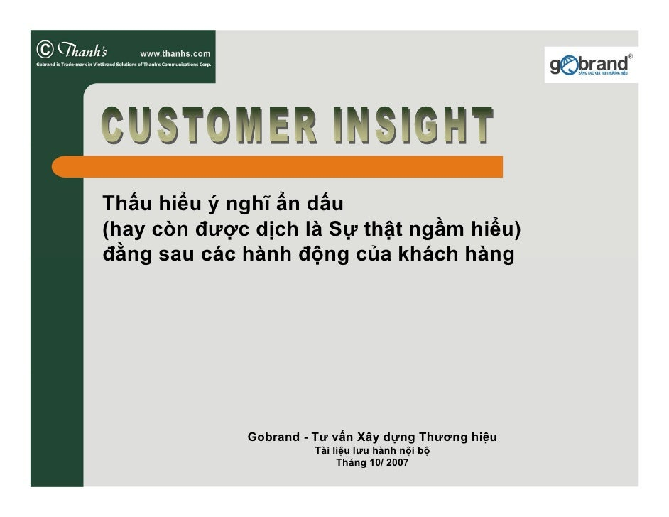 Thấu hiểu ý nghĩ ẩn dấu (hay còn được dịch là Sự thật ngầm hiểu) đằng sau các hành động của khách hàng                  Go...