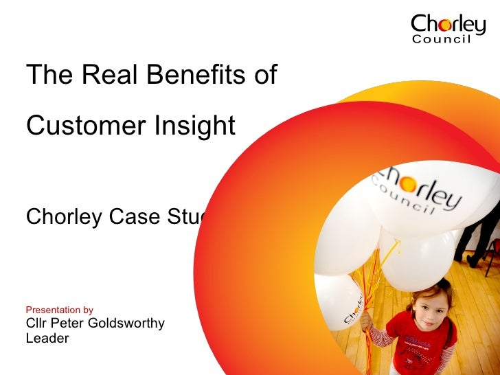 The Real Benefits of  Customer Insight Chorley Case Study   Presentation by   Cllr Peter Goldsworthy Leader