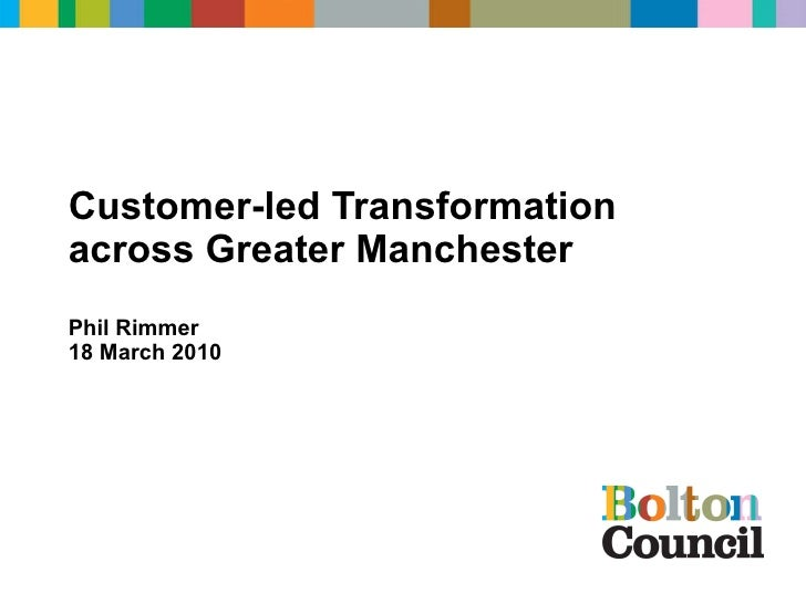 Customer-led Transformation across Greater Manchester Phil Rimmer 18 March 2010