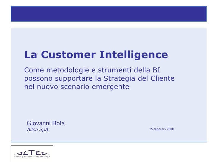 La Customer IntelligenceCome metodologie e strumenti della BIpossono supportare la Strategia del Clientenel nuovo scenario...