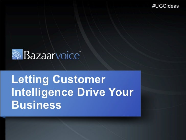 Letting Customer Intelligence Drive Your Business #UGCideas