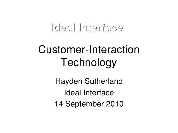 Customer-Interaction     Technology    Hayden Sutherland      Ideal Interface    14 September 2010
