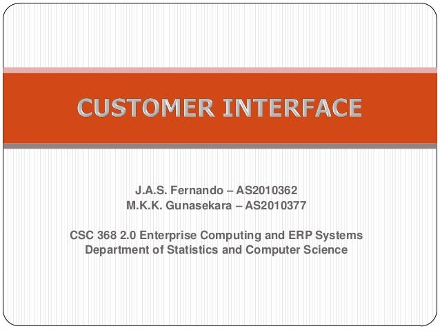 J.A.S. Fernando – AS2010362 M.K.K. Gunasekara – AS2010377 CSC 368 2.0 Enterprise Computing and ERP Systems Department of S...