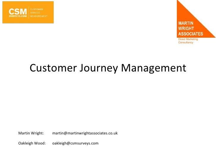 Customer Journey Management<br />Martin Wright: martin@martinwrightassociates.co.uk<br />Oakleigh Wood:  oakleigh@csmsur...