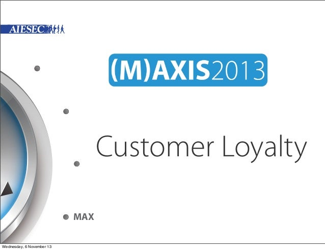 Customer Loyalty MAX Wednesday, 6 November 13