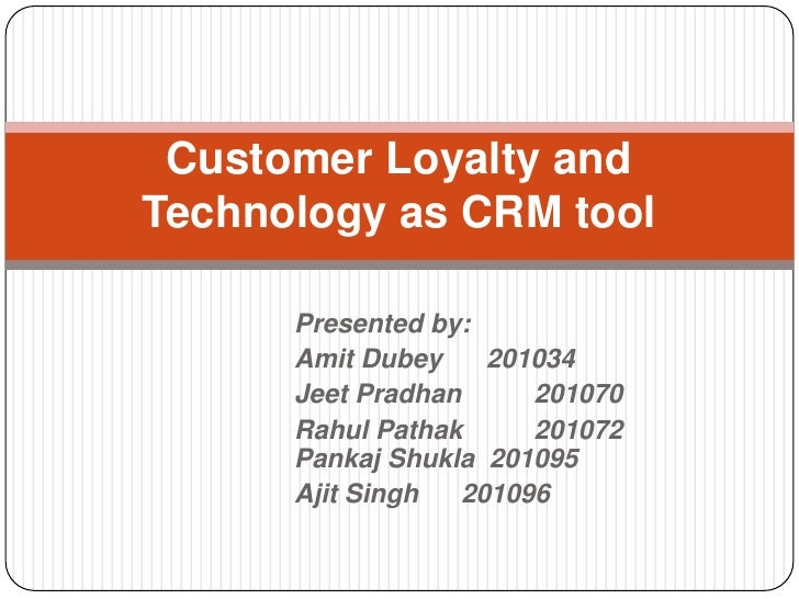 Customer Loyalty and Technology as CRM tool<br />Presented by:<br />AmitDubey      201034<br />JeetPradhan   	201070<br />...