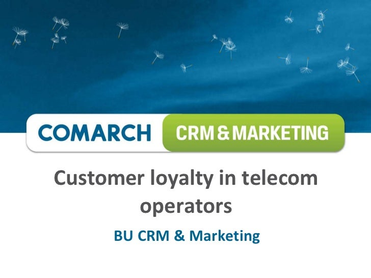 Customer loyalty in telecom       operators      BU CRM & Marketing