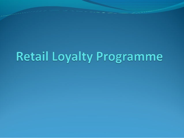 customer loyalty programmes in the retail sector Learn about customer loyalty rewards programs and get examples of  to  motivate customers in a business's target market to return often,.