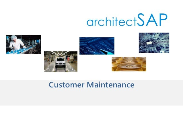 Customer Maintenance Using SAP- Current  Process,Flaws And QuickFix