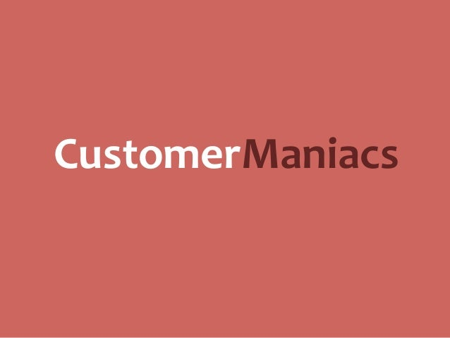 CustomerManiacs / Why, How and What