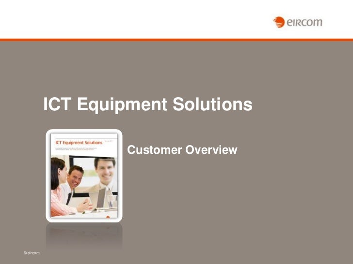 ICT Equipment Solutions                    Customer Overview© eircom