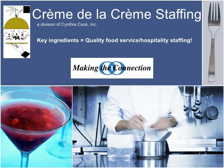 Crème de la Crème Staffing   a division of Cynthia Cook, Inc. Key ingredients = Quality food service/hospitality staffing!...