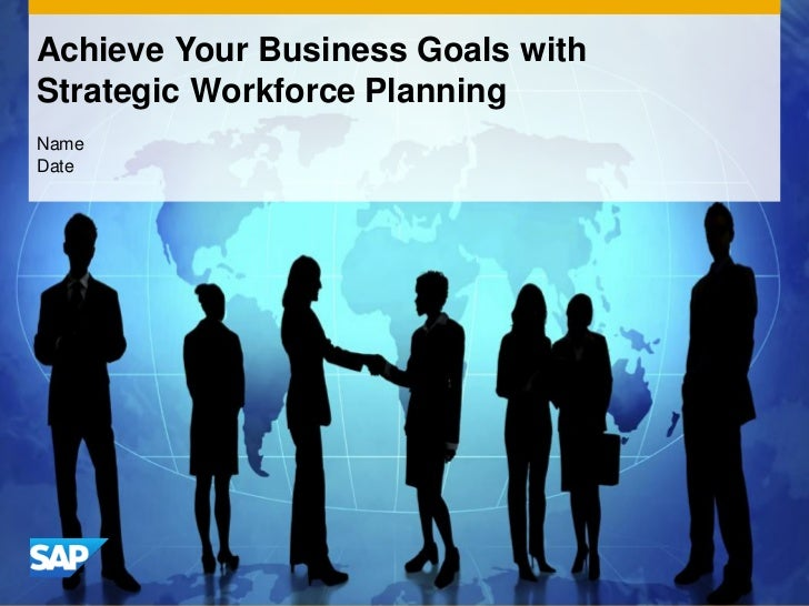 Achieve Your Business Goals withStrategic Workforce PlanningNameDate