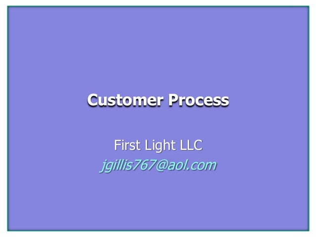 Customer Process First Light LLC jgillis767@aol.com