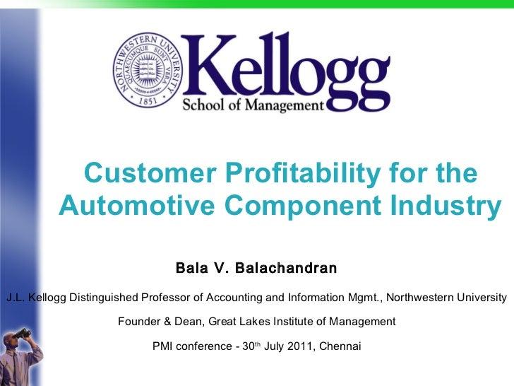 Customer Profitability for the Automotive Component Industry <ul><li>Bala V. Balachandran </li></ul><ul><li>J.L. Kellogg D...
