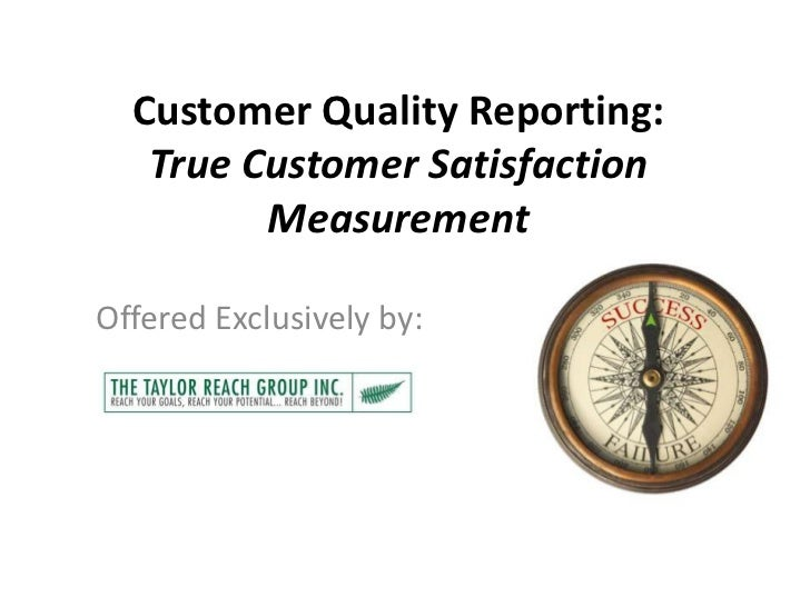 Customer Quality Reporting:   True Customer Satisfaction         MeasurementOffered Exclusively by: