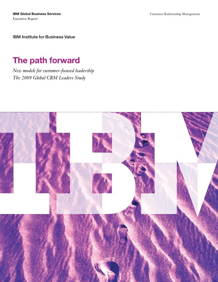 The Path Forward: New Models for Customer Focused Leadership - The 2009 Global CRM Leaders Study
