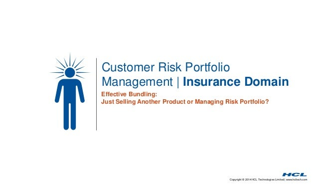 Customer Risk Portfolio  Management | Insurance Domain  Effective Bundling:  Just Selling Another Product or Managing Risk...