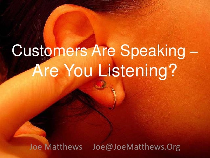 Customers Are Speaking –  Are You Listening?  Joe Matthews   Joe@JoeMatthews.Org