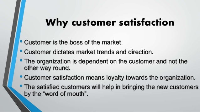 the importance of customer satisfaction in service organisations The importance of customer service in driving your business  some tips for increasing customer satisfaction a few simple ways to improve your customer service: maintain consistency in .