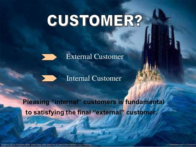 external customer An internal customer is a member of your organization who consumes services provided by your organization that aren't available to external customers it is common for departments, teams and individuals to view internal stakeholders as their customers the following are illustrative examples.